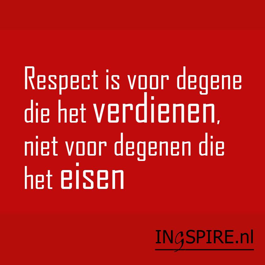 spreuken over respect Spreuk over respect   Respect is voor degene die het verdienen  spreuken over respect