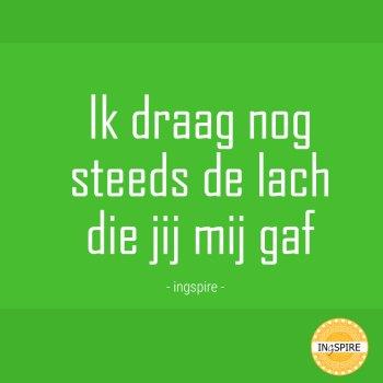 Ik draag nog steeds de lach die jij mij gaf - spreuk liefde Ingspire.nl