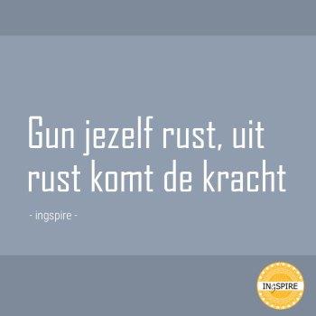 Gun jezelf rust, uit rust komt de kracht © citaat Ingspire.nl