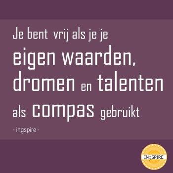 Je bent vrij als je je eigen waarden, dromen en talenten als compas gebruikt - citaat van inge ingspire.nl