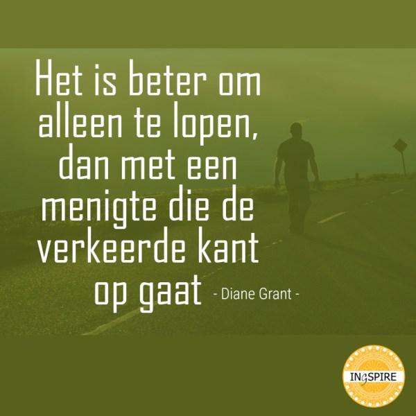 Het is beter om alleen te lopen, dan met een menigte die de verkeerde kant op gaat - citaat van Diana Grant op ingspire.nl