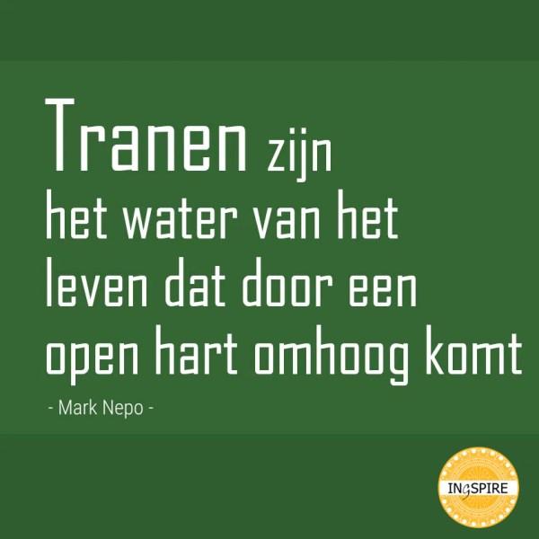 Tranen zijn het water van het Leven dat door een open hart omhoog komt - quote mark nepo