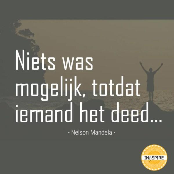 Niets was mogelijk tot dat iemand het het deed- citaat van Nelson Mandela over moed en hoop op ingspire.nl