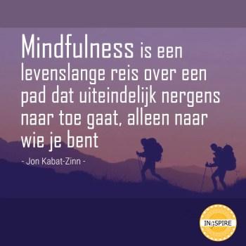 Citaat over Mindfulness is een levenslange reis over een pad dat uiteindelijk nergens naar toe gaat, alleen naar wie je bent.