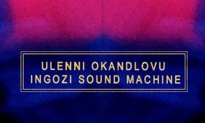 New Music: uLenni OkaNdlovu x Ingozi Sound Machine - Ungaphazamisi
