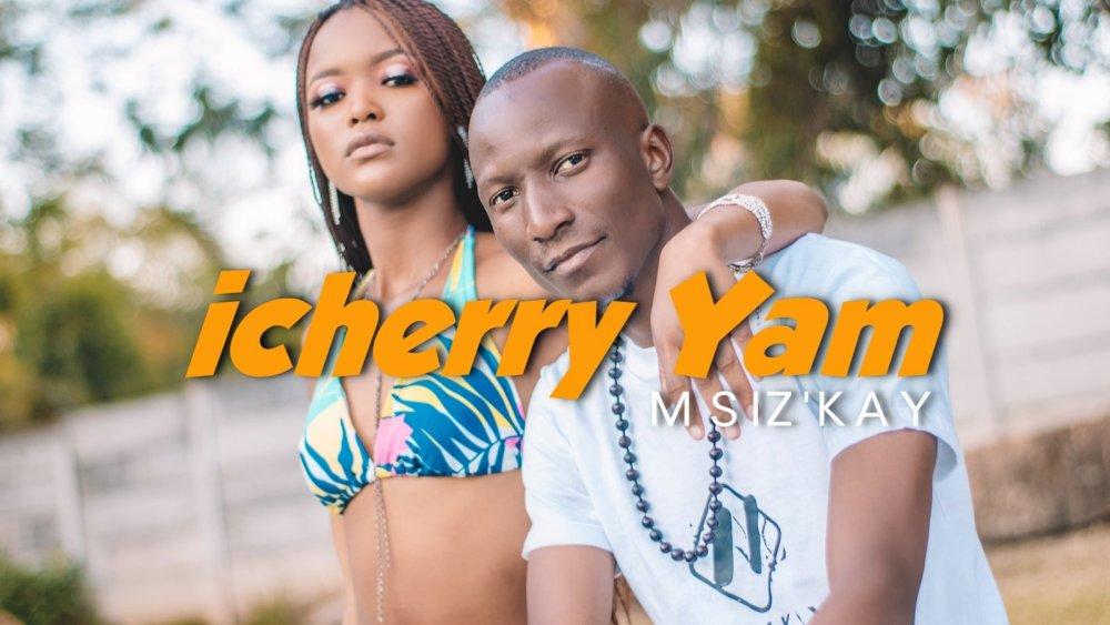 New Music: Msiz'kay - iCherry Yam