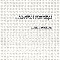 Palabras invasoras. El español de las nuevas tecnologías