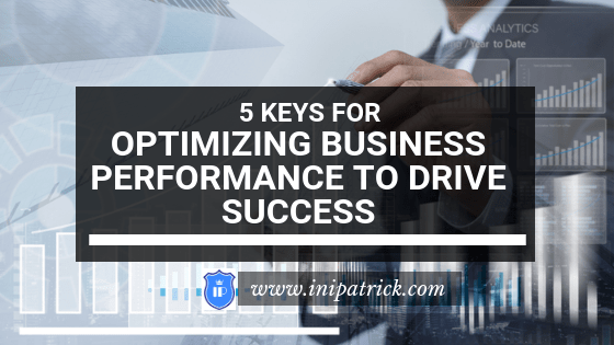5 Keys for Optimizing Business Performance to Drive Success