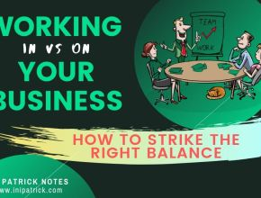 Working IN vs ON Your Business – Striking the Right Balance
