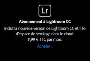 Inclut la nouvelle version de Lightroom CC et 1 To d'espace de stockage dans le cloud. 11,99 € TTC par mois.