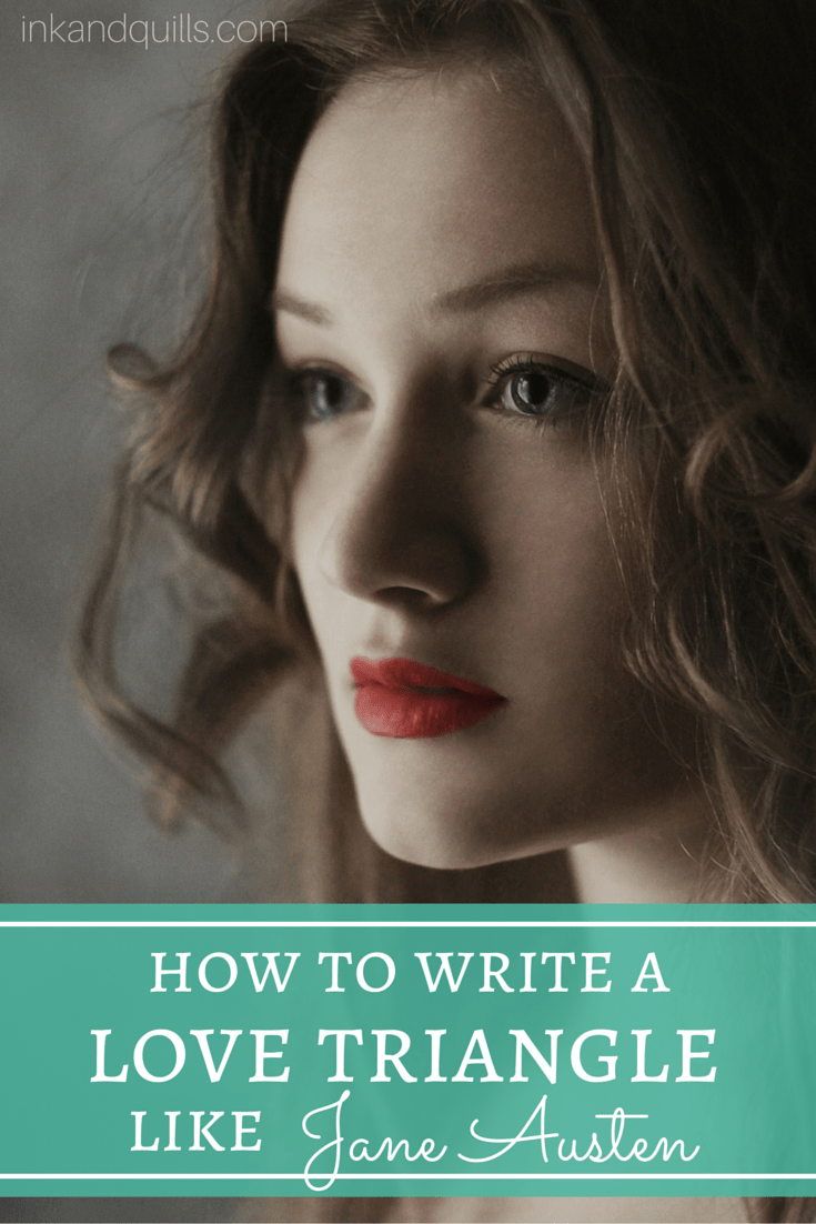 How to Write a Love Triangle Like Jane Austen - Ink and Quills