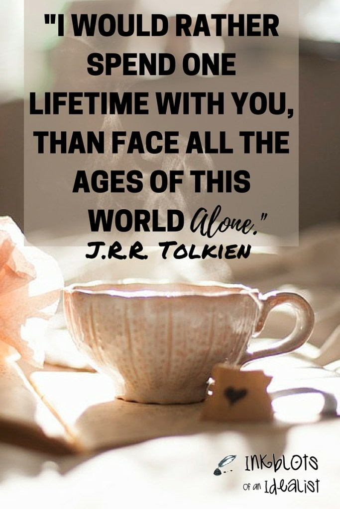 """""""I would rather spend a lifetime with you, than face all the ages of this world alone."""" -J.R.R. Tolkien // Inkblots of an Idealist // 15 Picture Quotes on Love & Marriage (click to see Tolkien, Oscar Wilde, and the writer of Proverbs all together in one spot.)"""
