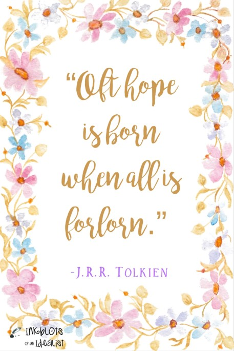 """Oft hope is born when all is forlorn."" -J.R.R. Tolkien"
