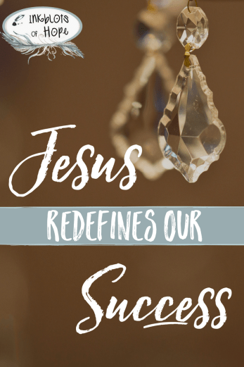 Your definition of success may be different than Jesus.'