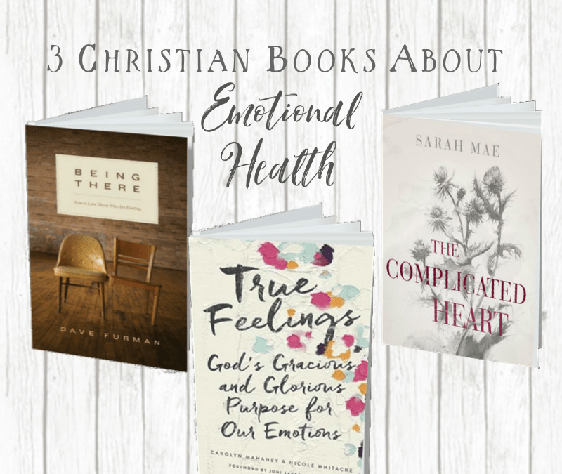 3 Christian Books About Emotional Health