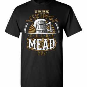 True Vikings Drink Mead Men's T-Shirt