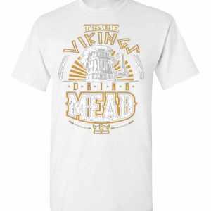 True Vikings Drink Mead Men's T Shirt Amazon Best Seller