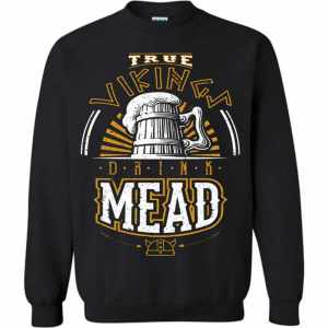 True Vikings Drink Mead Sweatshirt