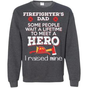 Raised My Hero Firefighters Dad T Firefighting Sweatshirt