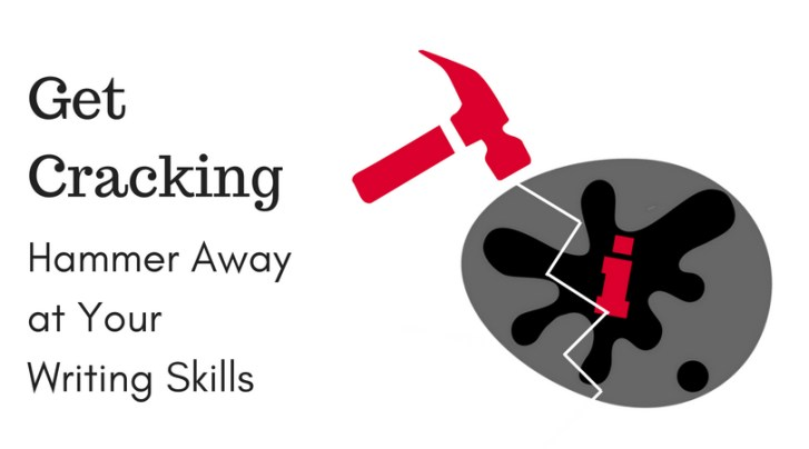 Get Cracking: Hammer Away at Your Writing Skills