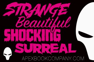 Strange. Beautiful. Shocking. Surreal. Apex Book Company