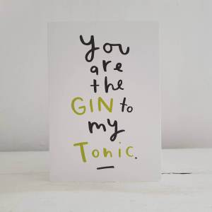 'You Are The Gin To My Tonic' Greetings Card