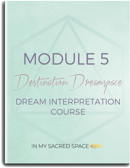 Destination Dreamspace online dream interpretation course Module 5