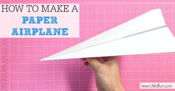 How To Make A Paper Airplane Easy Inner Child Fun