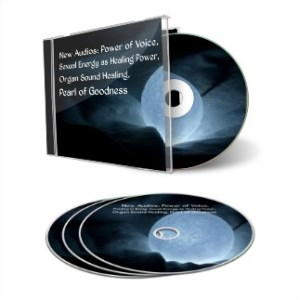 New Audios Power of Voice, Fluidity in Being, Sexual Energy as Healing Power, Organ Sound Healing, Pearl of Goodness