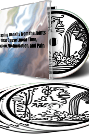 Releasing Density from the Joints that Cause Linear Time, Illusion, Victimization, and Pain
