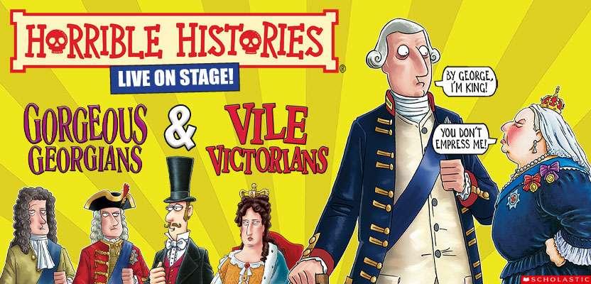 HORRIBLE HISTORIES – GORGEOUS GEORGIANS & VILE VICTORIANS