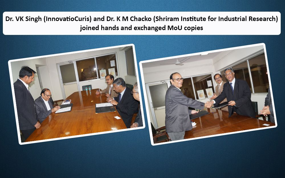 Dr. VK Singh (InnovatioCuris) and Dr. K M Chacko (Shriram Institute for Industrial Research) joined hands and exchanged MoU copies