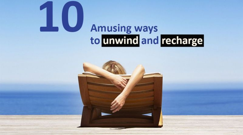 Ten amusing ways to unwind and recharge
