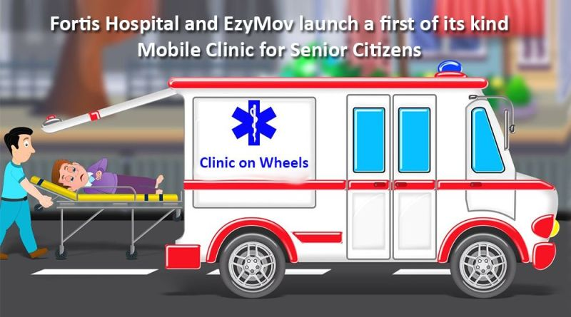 Fortis Hospital and EzyMov launch a first of its kind Mobile Clinic for Senior Citizens