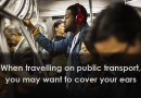 When-travelling-on-public-transport,-you-may-want-to-cover-your-ears