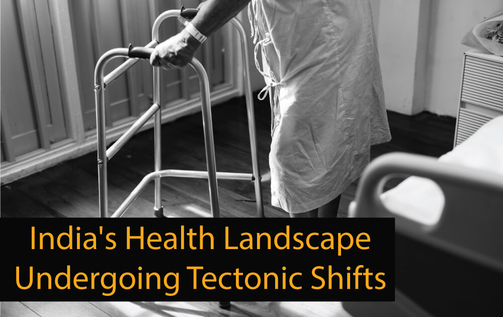 India's Health Landscape Undergoing Tectonic Shifts
