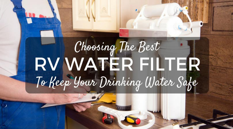Best RV Water Filter To Keep Your Drinking Water Safe