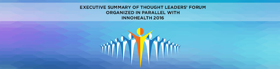EXECUTIVE-SUMMARY-OF-THOUGHT-LEADERS'-FORUM-ORGANIZED-IN-PARALLEL-WITH-INNOHEALTH-2016