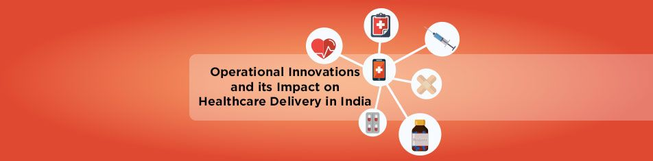 Operational-Innovations-and-its-Impact-on-Healthcare-Delivery-in-India