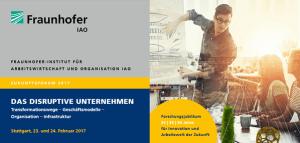 Zukunftsforum 2017 des Fraunhofer IAO - Das disruptive Unternehmen