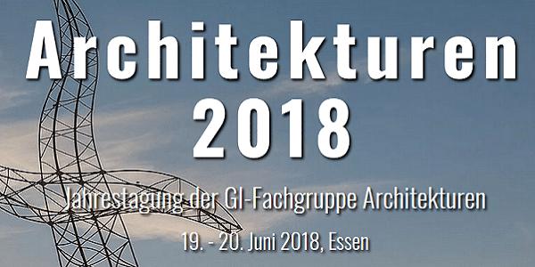 Architekturen 2018 - Jahrestagung der GI-Fachgruppe Architekturen am 19.+20.6. in Esssen