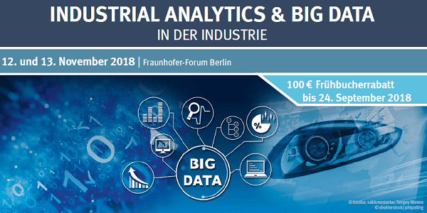 3. Fachkonferenz Industrial Analytics & Big Data am  12. + 13.11.2018 in Berlin (Sonderkonditionen)