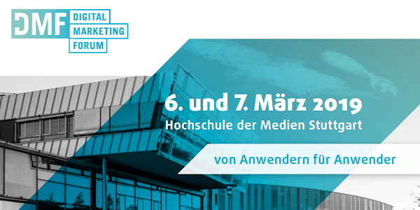 Digital Marketing Forum 2019 am 6.+7.3. in Stuttgart (DMF 2019) - Digitales Marketing in der Praxis