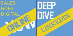SALES GOES DIGITAL.NOW Online und LinkedIn DeepDive