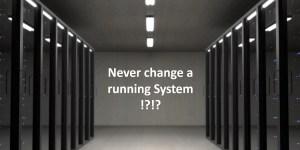 Never change a running System !?!? (Bildquelle: Pexels)