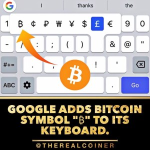 "Google Adds Bitcoin Symbol ""₿"" To Its Keyboard."