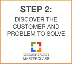 Step 2: Discover the Customer and Problem to Solve