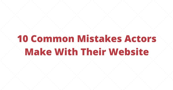 10 Common Mistakes Actors Make With Their Website