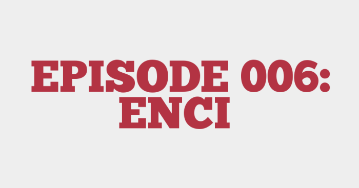 EPISODE 006: ENCI