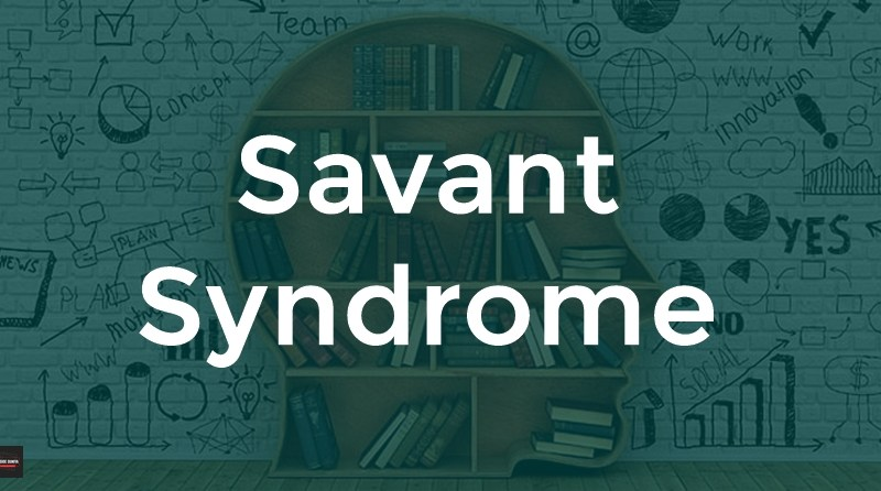 Savant Syndrome: Symptoms, Causes, Effects